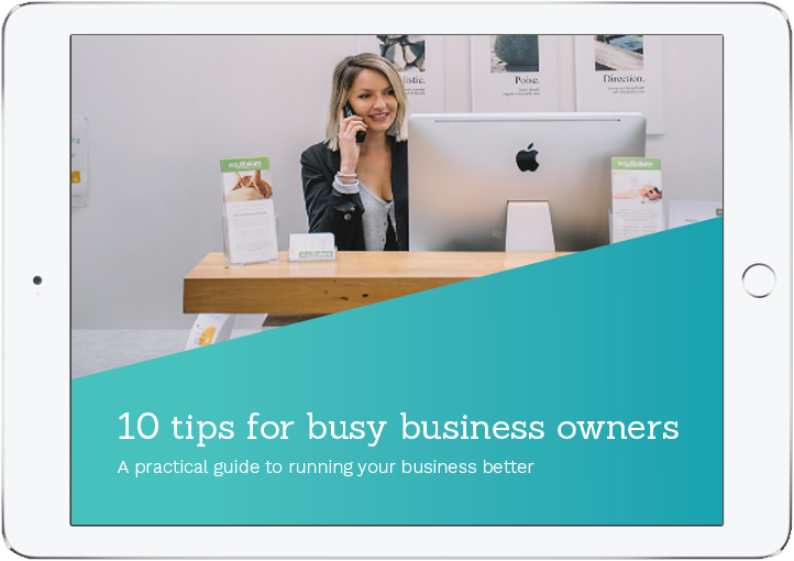 Our eBook: 10 tips for busy business owners – a practical guide to running your business better