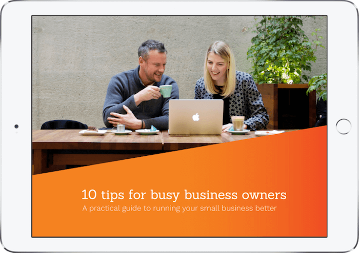 Our new eBook: 10 tips for busy business owners – A practical guide to running your small business better